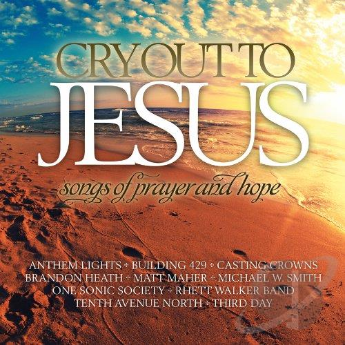 Cry Out To Jesus Songs Of Prayer Hope Cd Album